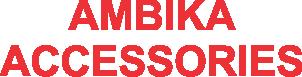 AMBIKA ACCESSORIES